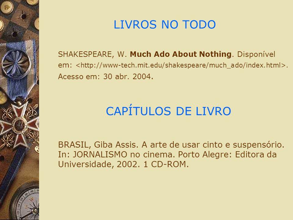 LIVROS NO TODO SHAKESPEARE, W. Much Ado About Nothing. Disponível em:. Acesso em: 30 abr. 2004. CAPÍTULOS DE LIVRO BRASIL, Giba Assis. A arte de usar