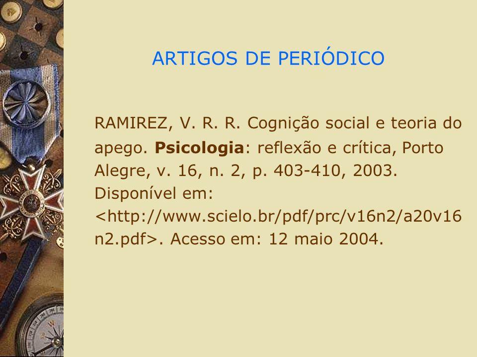 ARTIGOS DE PERIÓDICO RAMIREZ, V. R. R. Cognição social e teoria do apego. Psicologia: reflexão e crítica, Porto Alegre, v. 16, n. 2, p. 403-410, 2003.