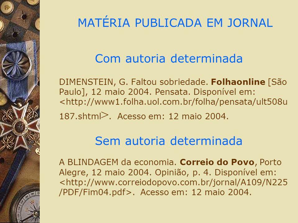 MATÉRIA PUBLICADA EM JORNAL Com autoria determinada DIMENSTEIN, G. Faltou sobriedade. Folhaonline [São Paulo], 12 maio 2004. Pensata. Disponível em:.