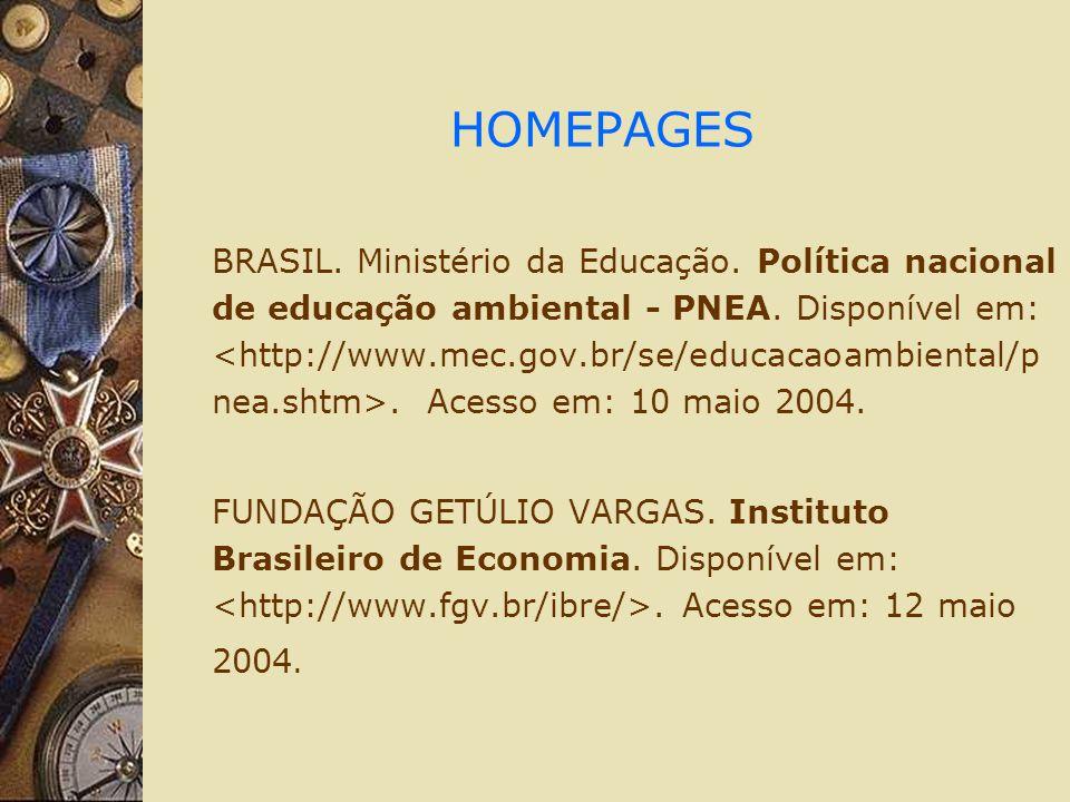 HOMEPAGES BRASIL. Ministério da Educação. Política nacional de educação ambiental - PNEA. Disponível em:. Acesso em: 10 maio 2004. FUNDAÇÃO GETÚLIO VA