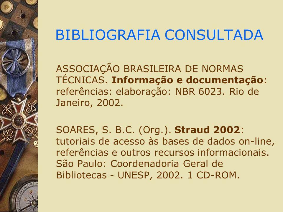 BIBLIOGRAFIA CONSULTADA ASSOCIAÇÃO BRASILEIRA DE NORMAS TÉCNICAS. Informação e documentação: referências: elaboração: NBR 6023. Rio de Janeiro, 2002.