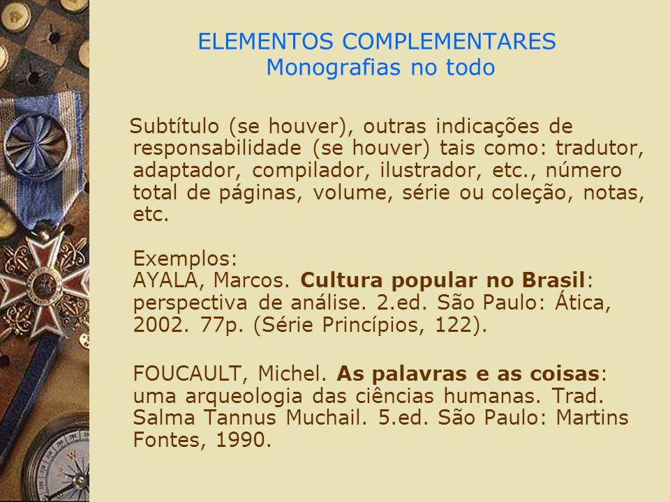 ELEMENTOS COMPLEMENTARES Monografias no todo Subtítulo (se houver), outras indicações de responsabilidade (se houver) tais como: tradutor, adaptador,