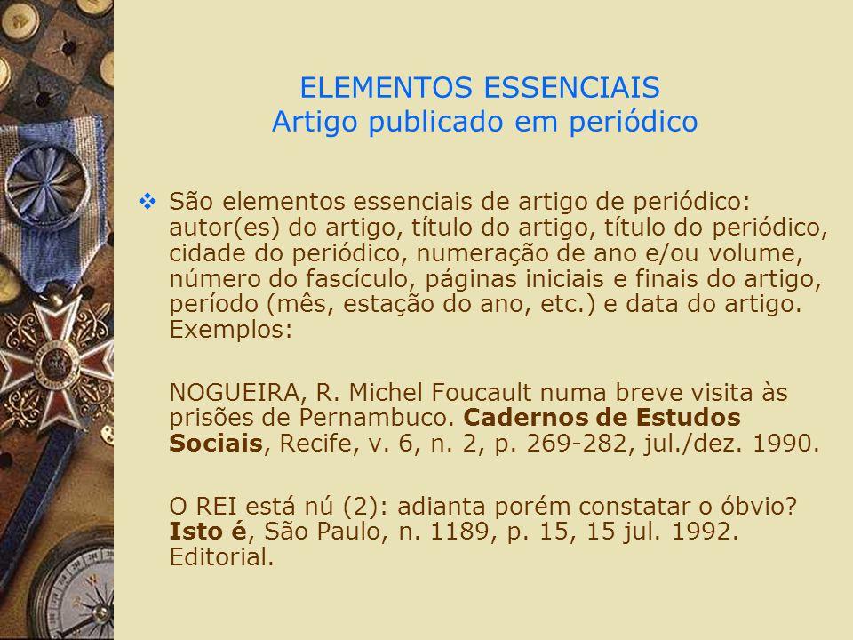 ELEMENTOS ESSENCIAIS Artigo publicado em periódico São elementos essenciais de artigo de periódico: autor(es) do artigo, título do artigo, título do p