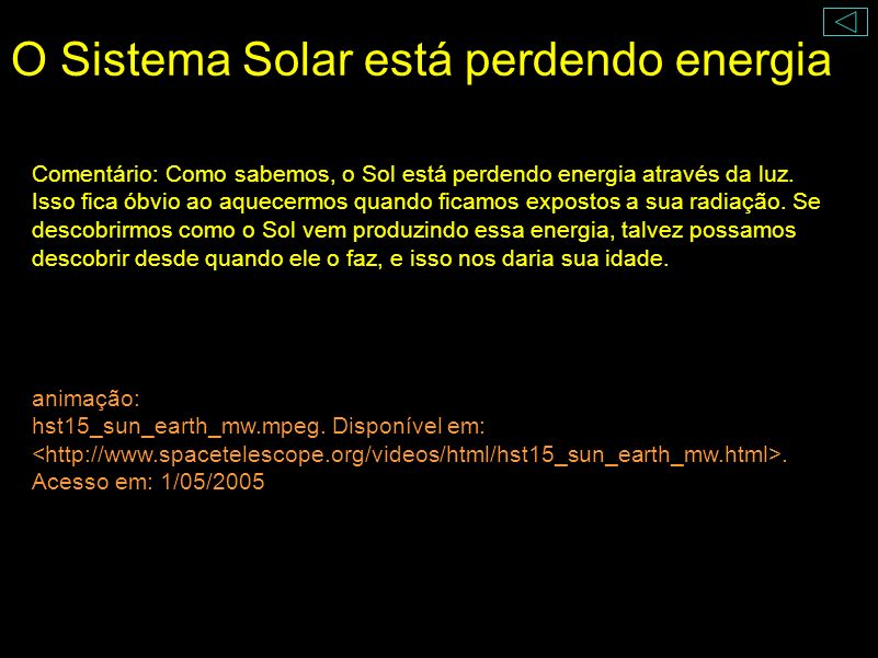 O Sistema Solar está perdendo energia Em tamanha quantidade que é capaz de atingir a Terra, a 150 000 000 km, e suprir (com desperdício) as necessidad