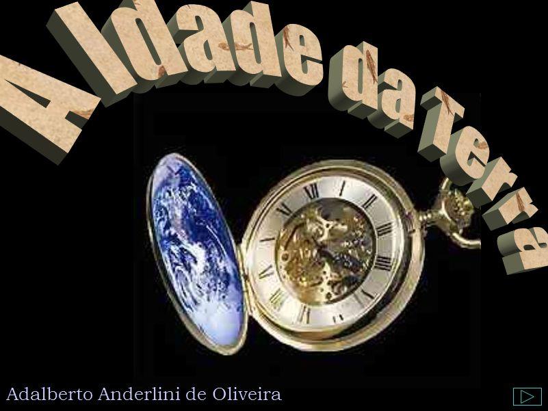 A idade da Terra Novo método: Radioatividade Urânio (instável) Chumbo (estável) 100 átomos de Urânio decai para 50 átomos de Urânio meia vida: 4 500 000 000 anos 1907, químico Bertram Boltwood, analisando o teor de Urânio em rochas, conclui que a Terra deve possuir bilhões de anos