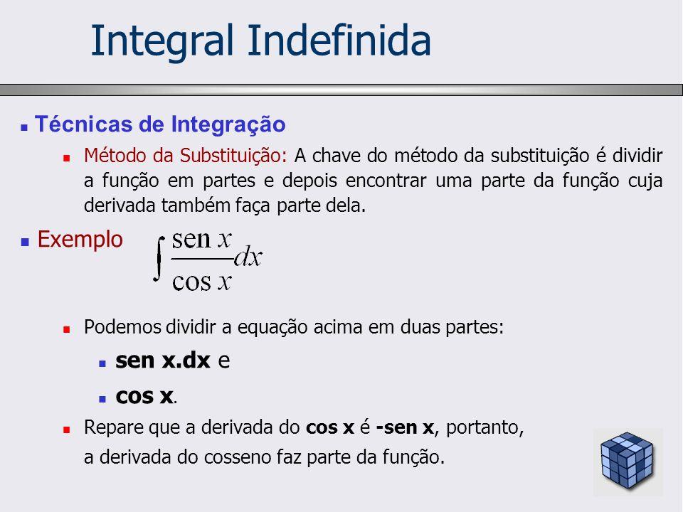 Técnicas de Integração Método da Substituição: A chave do método da substituição é dividir a função em partes e depois encontrar uma parte da função c