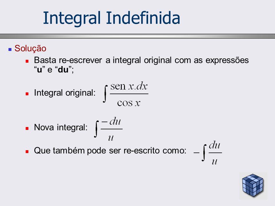 Solução Basta re-escrever a integral original com as expressõesu e du; Integral original: Nova integral: Que também pode ser re-escrito como: Integral
