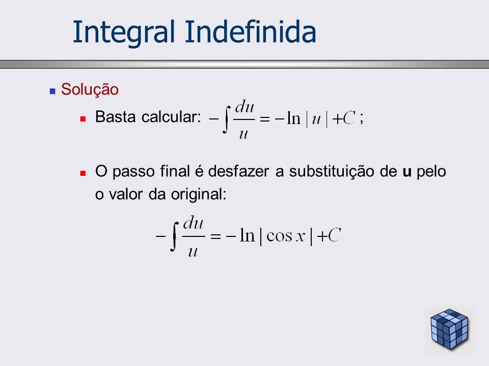 Solução Basta calcular: ; O passo final é desfazer a substituição de u pelo o valor da original: Integral Indefinida