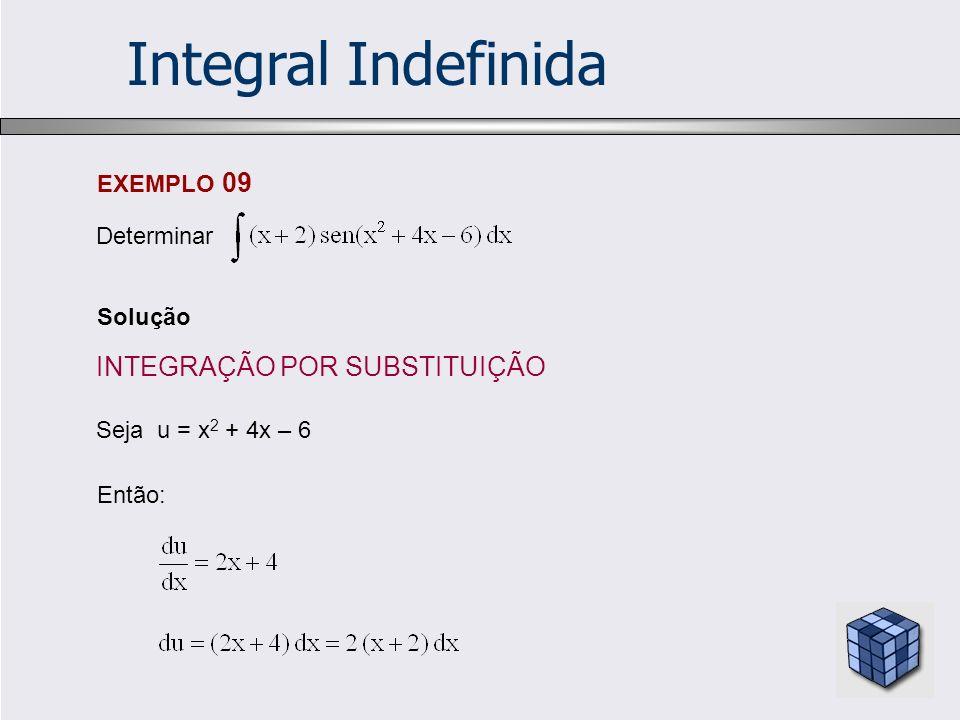 Solução EXEMPLO 09 Determinar Seja u = x 2 + 4x – 6 Então: INTEGRAÇÃO POR SUBSTITUIÇÃO