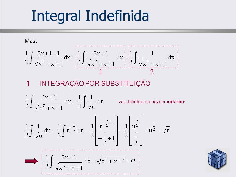 Integral Indefinida Mas: 12 1 INTEGRAÇÃO POR SUBSTITUIÇÃO ver detalhes na página anterior