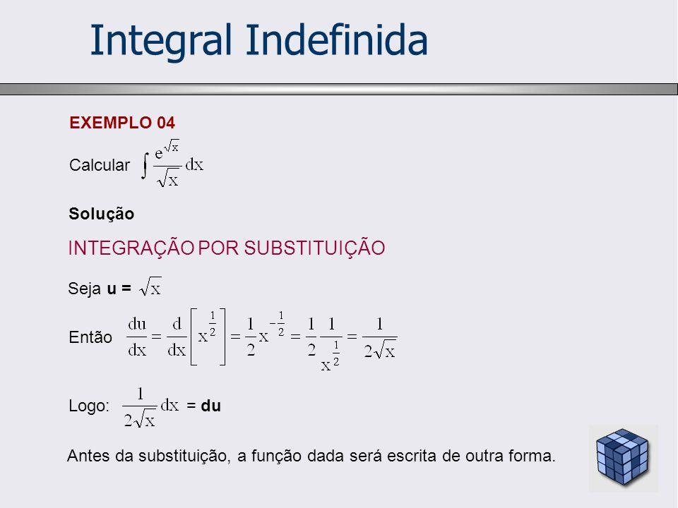 Integral Indefinida Assim, a integral dada pode ser escrita como: Ou seja: outra maneira de chegar aqui sem manipular a função dada é fazendo (página 08):