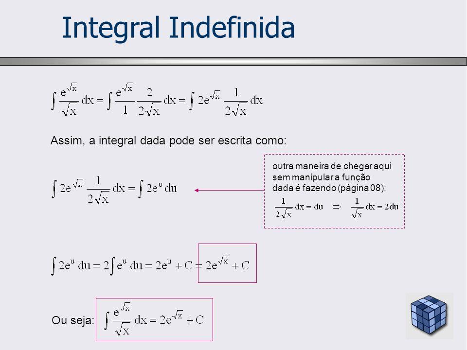 Integral Indefinida EXEMPLO 05 Calcular Solução Seja u = x – 1 Logo: dx = du Se u = x – 1 Então x = u + 1 x 2 = (u+1) 2 x 2 = u 2 + 2u + 1 Assim, a integral dada pode ser escrita como: INTEGRAÇÃO POR SUBSTITUIÇÃO