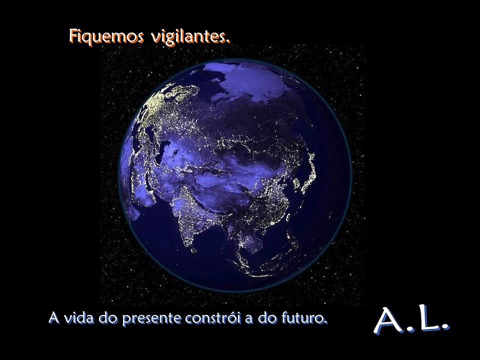 Mas, a beleza da terra, cria-se a cada minuto … Mas, a beleza da terra, cria-se a cada minuto … A Terra inteira é a nossa casa. A Terra inteira é a no