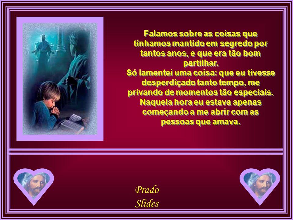 Prado Slides O jornal escorregou para o chão e meu pai fez duas coisas que eu jamais havia visto: Ele chorou e me abraçou com força. E conversamos dur