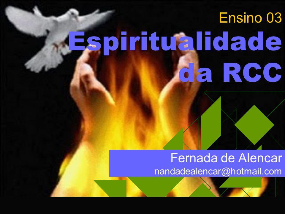 https://ministerioformacao.wordpress.com/ Ensino 03 Espiritualidade da RCC Fernada de Alencar nandadealencar@hotmail.com