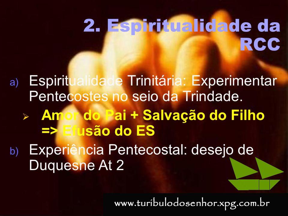 https://ministerioformacao.wordpress.com/ 2. Espiritualidade da RCC a) Espiritualidade Trinitária: Experimentar Pentecostes no seio da Trindade. Amor