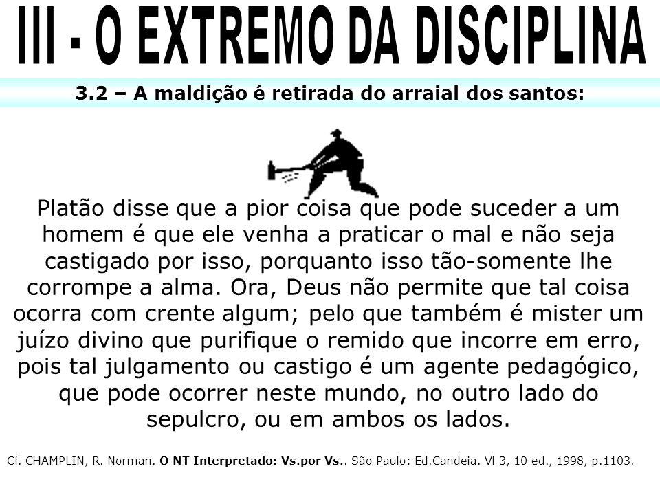 3.2 – A maldição é retirada do arraial dos santos: Platão disse que a pior coisa que pode suceder a um homem é que ele venha a praticar o mal e não se