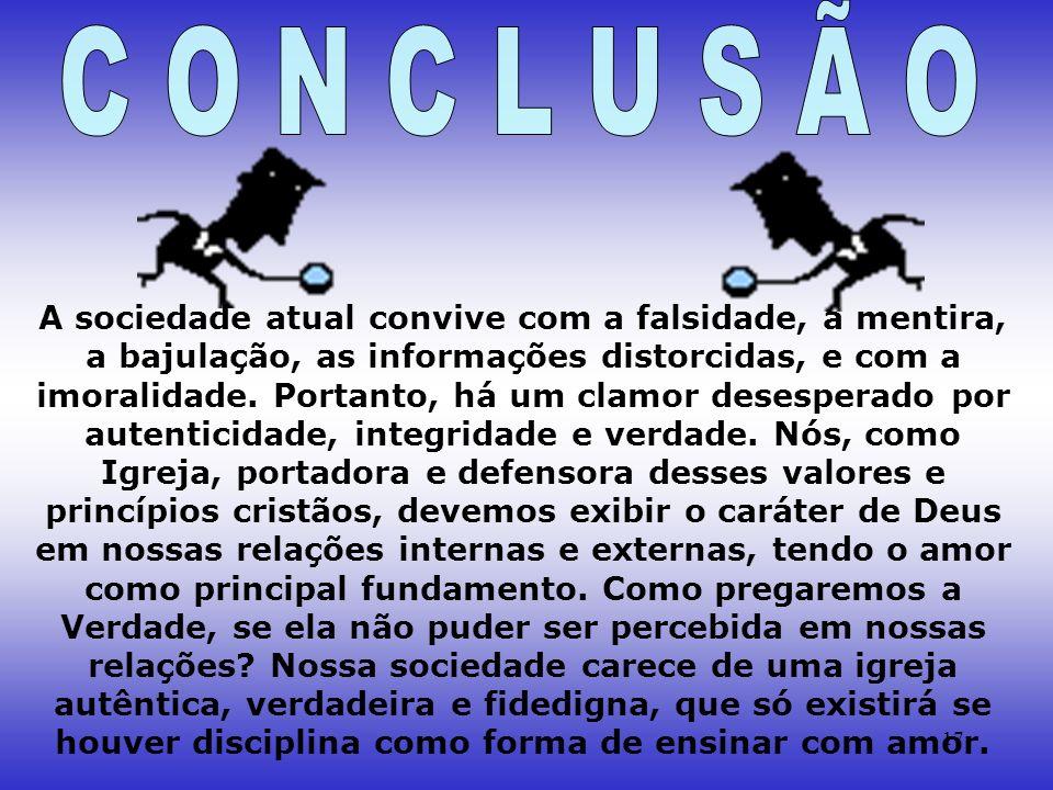 17 A sociedade atual convive com a falsidade, a mentira, a bajulação, as informações distorcidas, e com a imoralidade. Portanto, há um clamor desesper