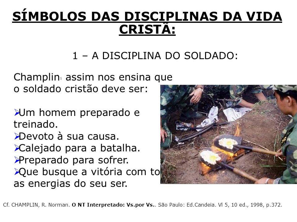 1 – A DISCIPLINA DO SOLDADO: SÍMBOLOS DAS DISCIPLINAS DA VIDA CRISTÃ: Champlin 1 assim nos ensina que o soldado cristão deve ser: Um homem preparado e