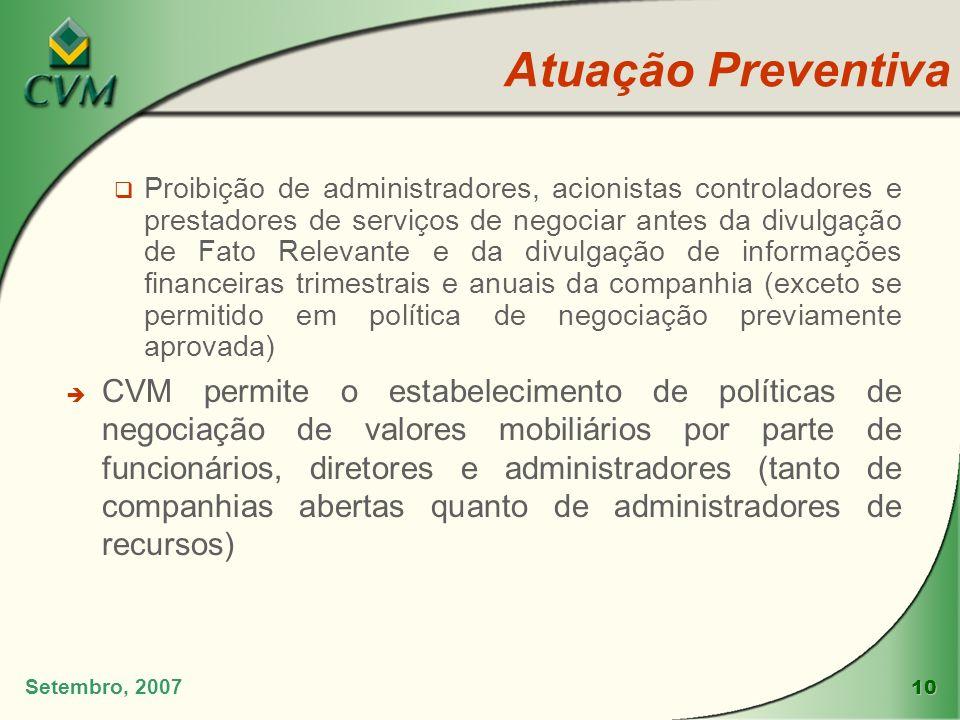 10 Setembro, 2007 Atuação Preventiva Proibição de administradores, acionistas controladores e prestadores de serviços de negociar antes da divulgação