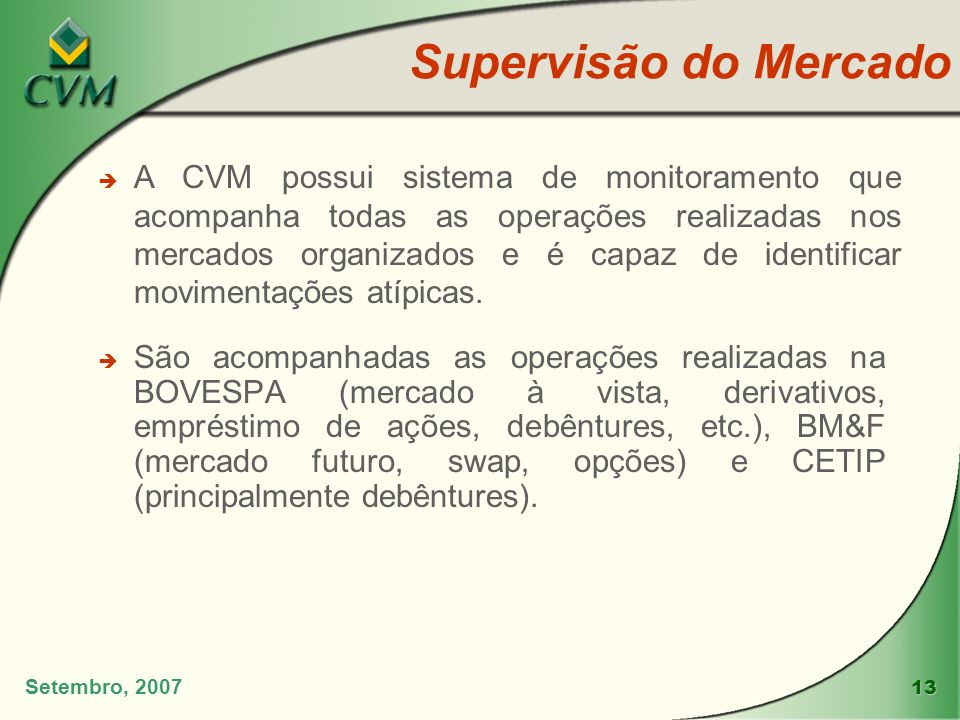13 Setembro, 2007 è São acompanhadas as operações realizadas na BOVESPA (mercado à vista, derivativos, empréstimo de ações, debêntures, etc.), BM&F (m