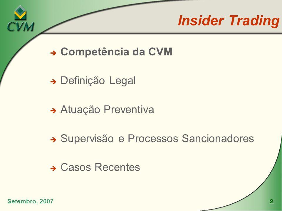 2 Insider Trading Setembro, 2007 è Competência da CVM è Definição Legal è Atuação Preventiva è Supervisão e Processos Sancionadores è Casos Recentes
