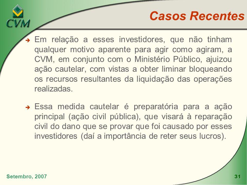 31 Setembro, 2007 è Em relação a esses investidores, que não tinham qualquer motivo aparente para agir como agiram, a CVM, em conjunto com o Ministéri