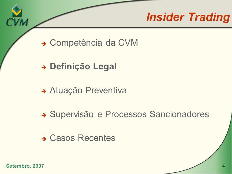 4 Insider Trading Setembro, 2007 è Competência da CVM è Definição Legal è Atuação Preventiva è Supervisão e Processos Sancionadores è Casos Recentes