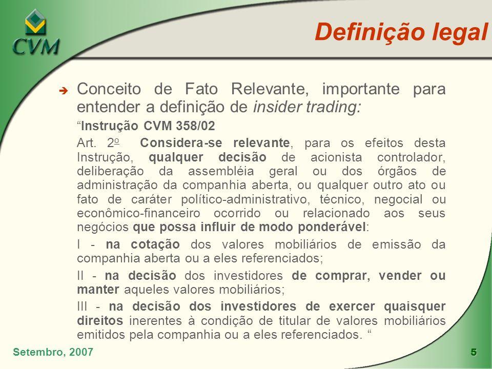 5 Setembro, 2007 è Conceito de Fato Relevante, importante para entender a definição de insider trading: Instrução CVM 358/02 Art. 2 o Considera-se rel