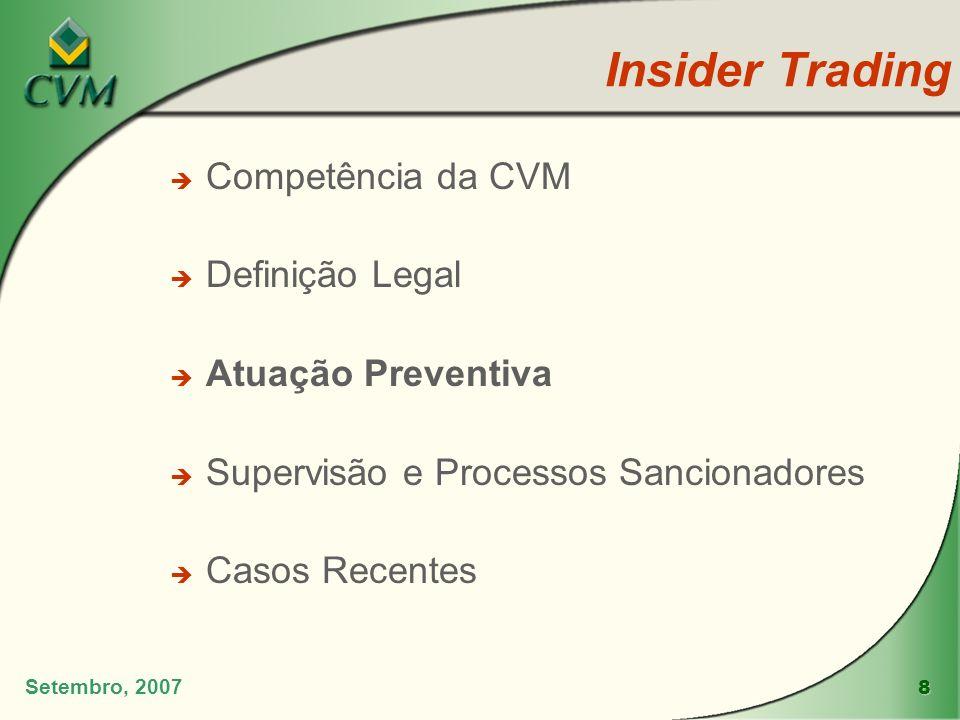 8 Insider Trading Setembro, 2007 è Competência da CVM è Definição Legal è Atuação Preventiva è Supervisão e Processos Sancionadores è Casos Recentes