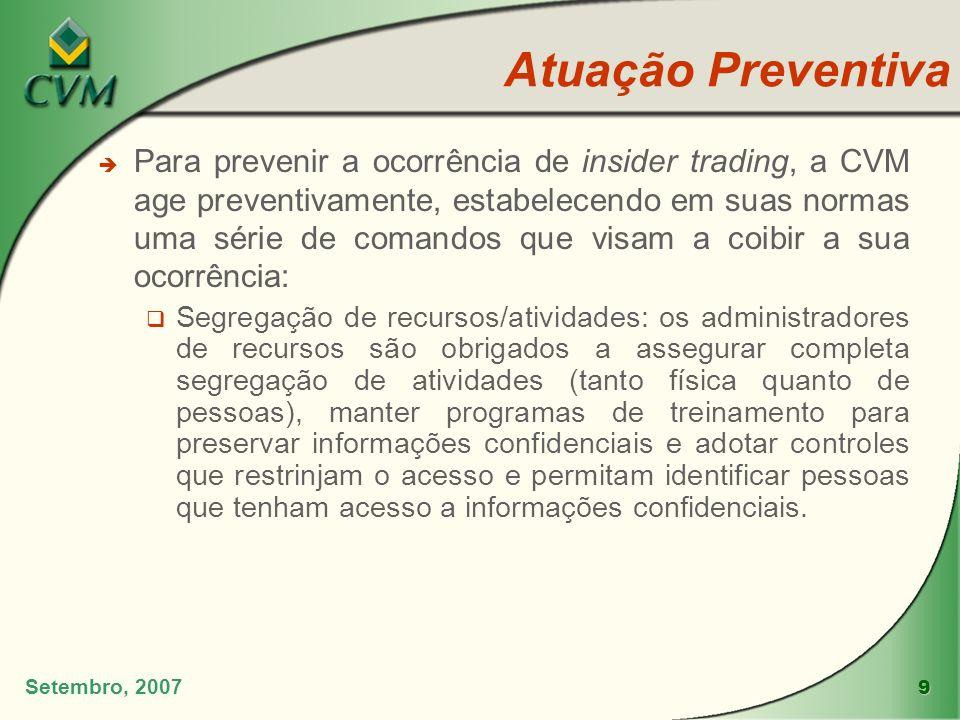 9 Setembro, 2007 è Para prevenir a ocorrência de insider trading, a CVM age preventivamente, estabelecendo em suas normas uma série de comandos que vi