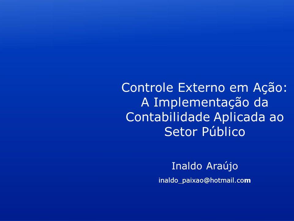 Inaldo Araújo inaldo_paixao@hotmail.com Controle Externo em Ação: A Implementação da Contabilidade Aplicada ao Setor Público