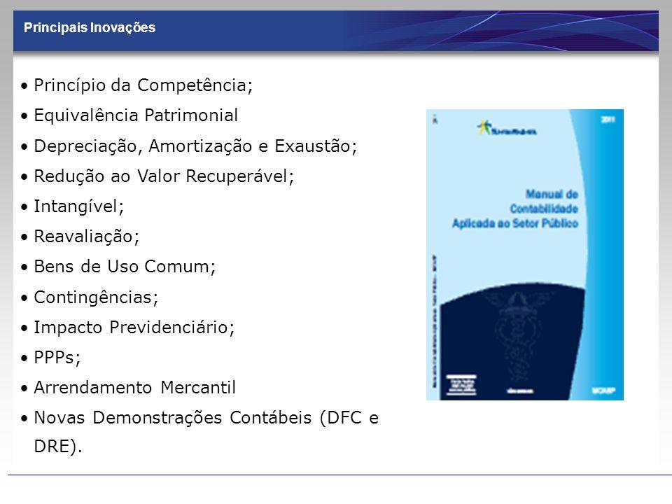Princípio da Competência; Equivalência Patrimonial Depreciação, Amortização e Exaustão; Redução ao Valor Recuperável; Intangível; Reavaliação; Bens de