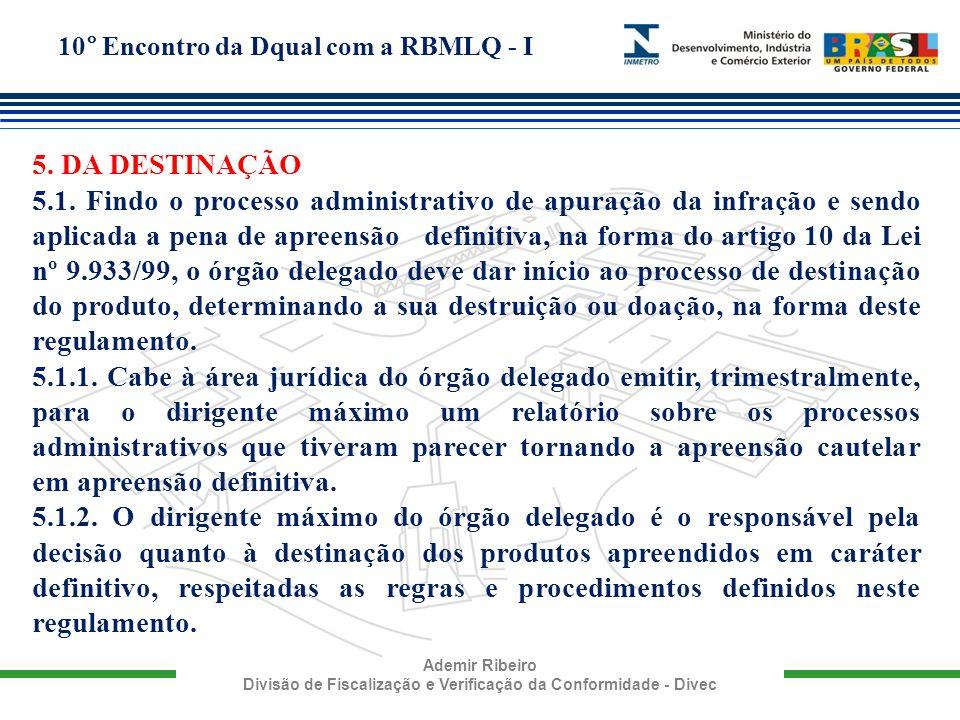 10° Encontro da Dqual com a RBMLQ - I Ademir Ribeiro Divisão de Fiscalização e Verificação da Conformidade - Divec 5. DA DESTINAÇÃO 5.1. Findo o proce