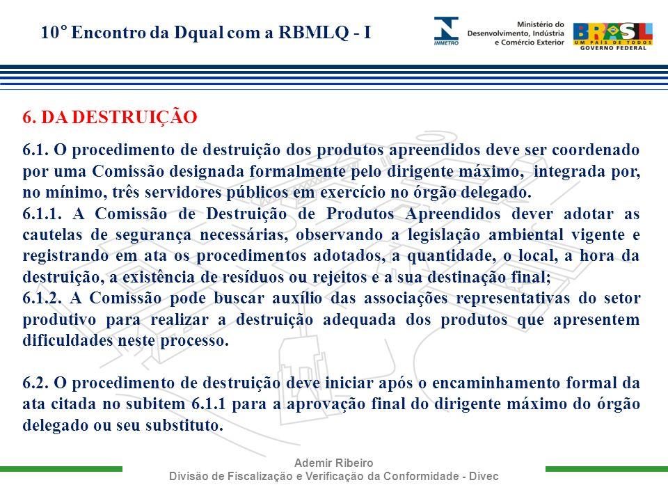 10° Encontro da Dqual com a RBMLQ - I Ademir Ribeiro Divisão de Fiscalização e Verificação da Conformidade - Divec 6. DA DESTRUIÇÃO 6.1. O procediment
