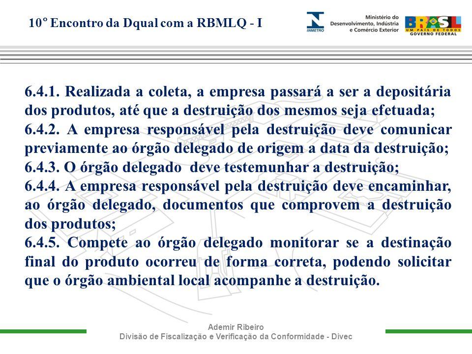 10° Encontro da Dqual com a RBMLQ - I Ademir Ribeiro Divisão de Fiscalização e Verificação da Conformidade - Divec 6.4.1. Realizada a coleta, a empres