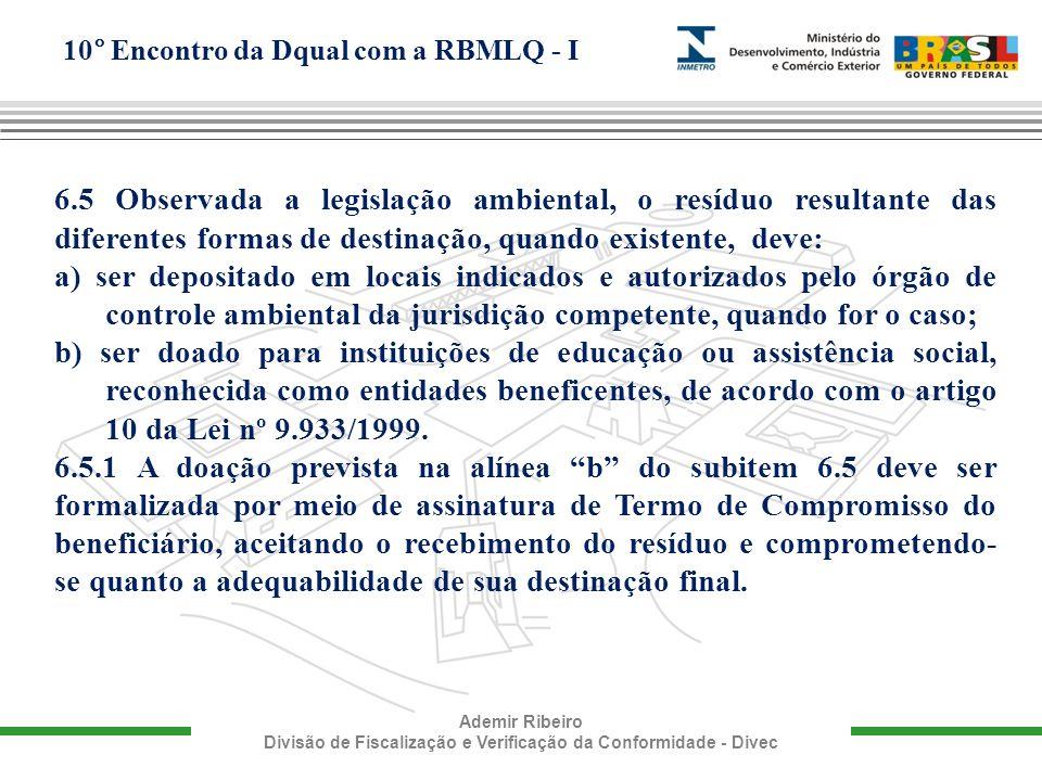10° Encontro da Dqual com a RBMLQ - I Ademir Ribeiro Divisão de Fiscalização e Verificação da Conformidade - Divec 6.5 Observada a legislação ambienta