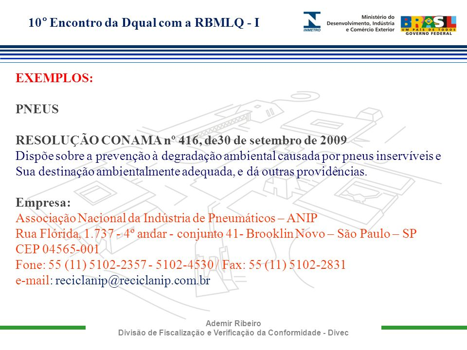 10° Encontro da Dqual com a RBMLQ - I Ademir Ribeiro Divisão de Fiscalização e Verificação da Conformidade - Divec EXEMPLOS: PNEUS RESOLUÇÃO CONAMA nº