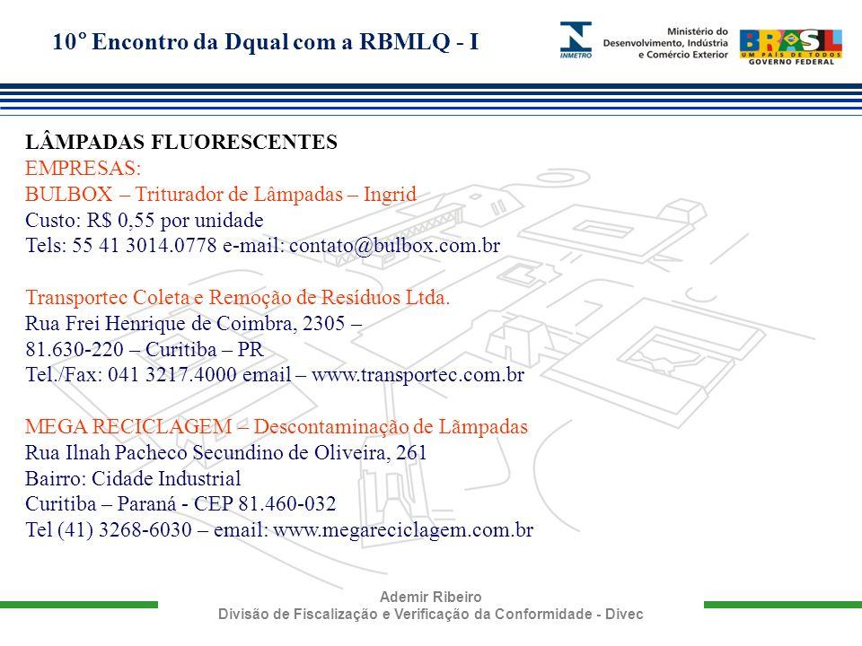 10° Encontro da Dqual com a RBMLQ - I Ademir Ribeiro Divisão de Fiscalização e Verificação da Conformidade - Divec LÂMPADAS FLUORESCENTES EMPRESAS: BU
