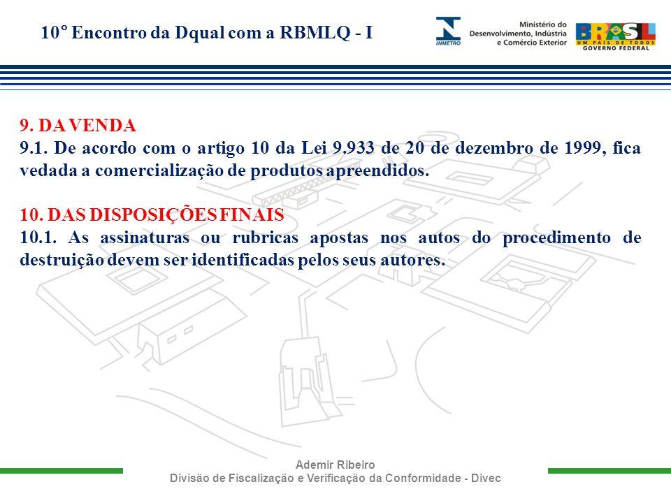 10° Encontro da Dqual com a RBMLQ - I Ademir Ribeiro Divisão de Fiscalização e Verificação da Conformidade - Divec 9. DA VENDA 9.1. De acordo com o ar