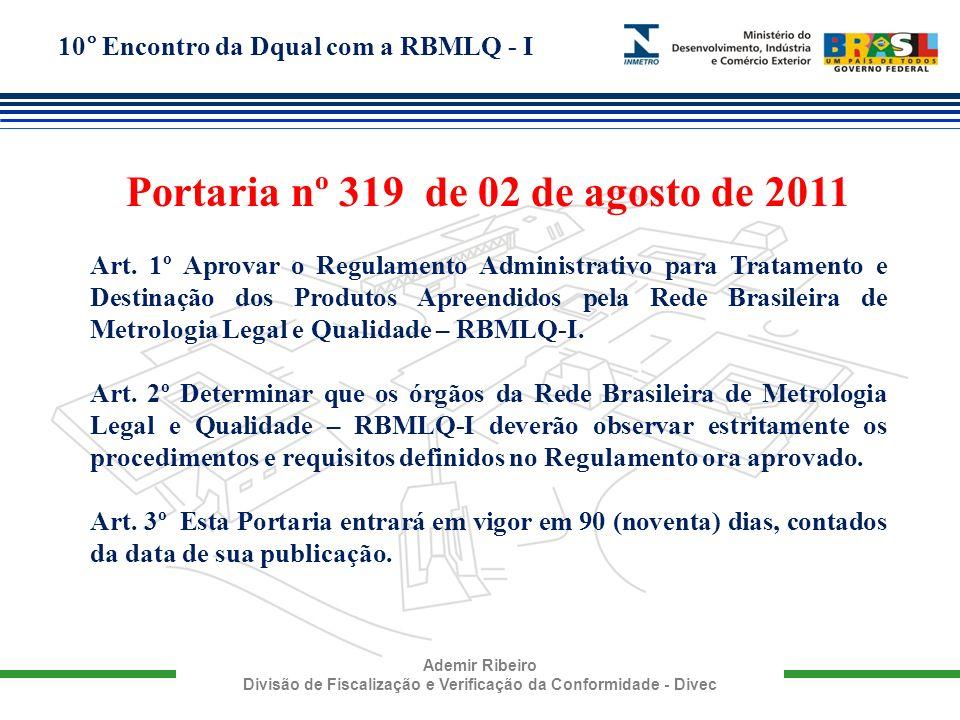 10° Encontro da Dqual com a RBMLQ - I Ademir Ribeiro Divisão de Fiscalização e Verificação da Conformidade - Divec Portaria nº 319 de 02 de agosto de