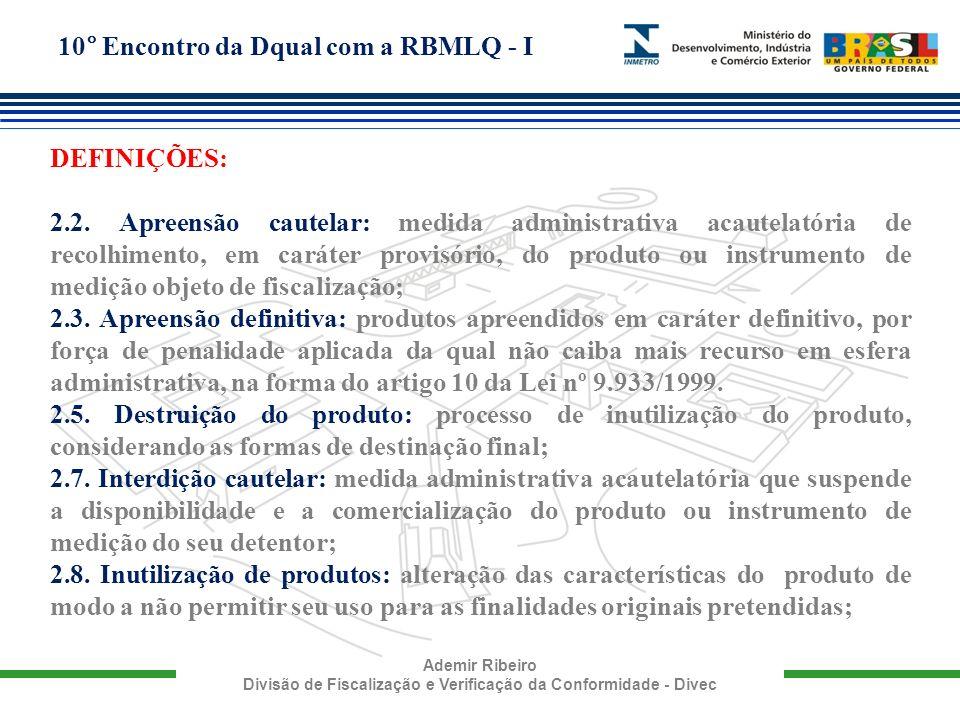 10° Encontro da Dqual com a RBMLQ - I Ademir Ribeiro Divisão de Fiscalização e Verificação da Conformidade - Divec DEFINIÇÕES: 2.2. Apreensão cautelar