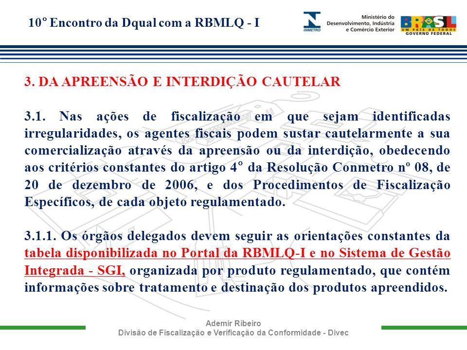 10° Encontro da Dqual com a RBMLQ - I Ademir Ribeiro Divisão de Fiscalização e Verificação da Conformidade - Divec 3. DA APREENSÃO E INTERDIÇÃO CAUTEL