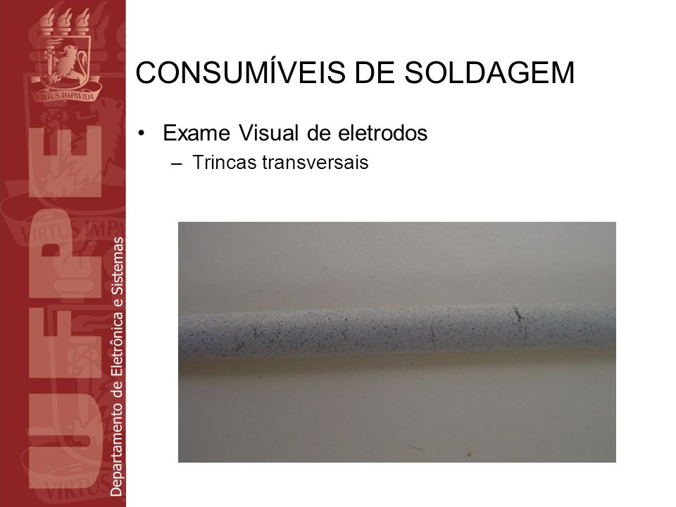 Departamento de Eletrônica e Sistemas CONSUMÍVEIS DE SOLDAGEM Exame Visual de eletrodos –Trincas longitudinais