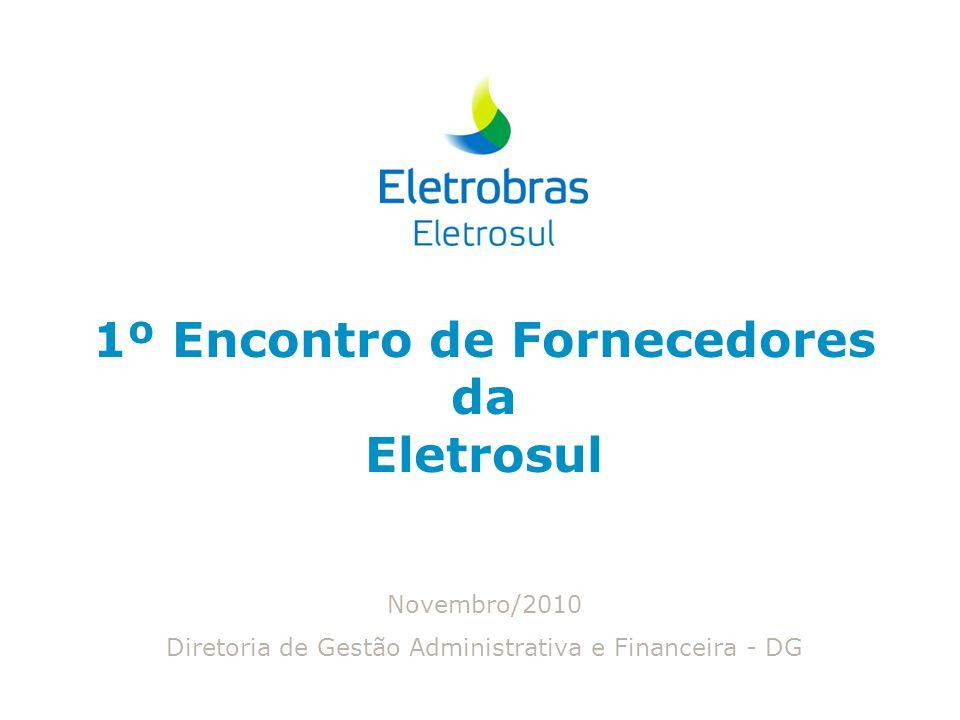 1º Encontro de Fornecedores da Eletrosul Novembro/2010 Diretoria de Gestão Administrativa e Financeira - DG