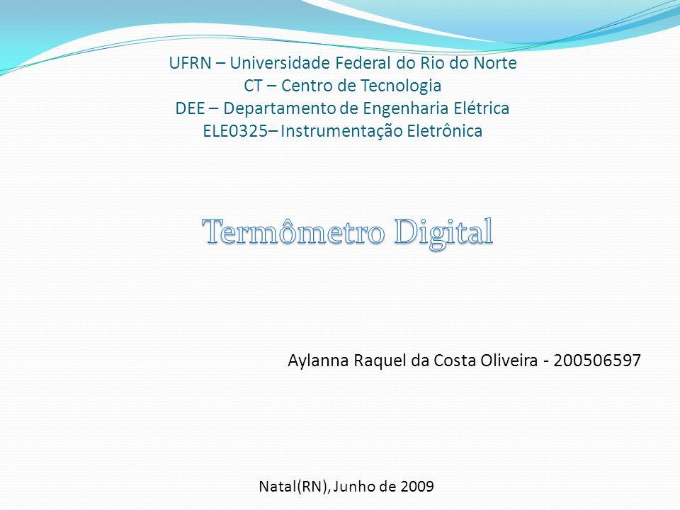 UFRN – Universidade Federal do Rio do Norte CT – Centro de Tecnologia DEE – Departamento de Engenharia Elétrica ELE0325– Instrumentação Eletrônica Ayl