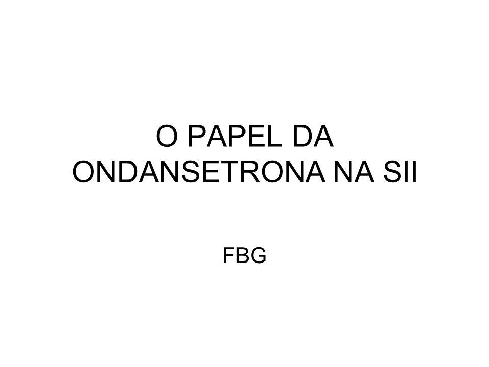 O PAPEL DA ONDANSETRONA NA SII FBG