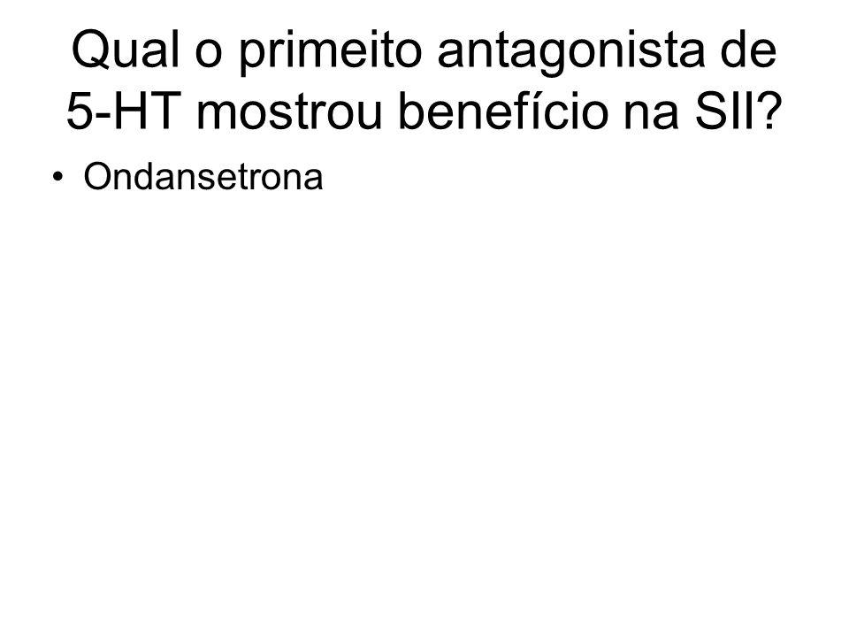 Qual o primeito antagonista de 5-HT mostrou benefício na SII? Ondansetrona
