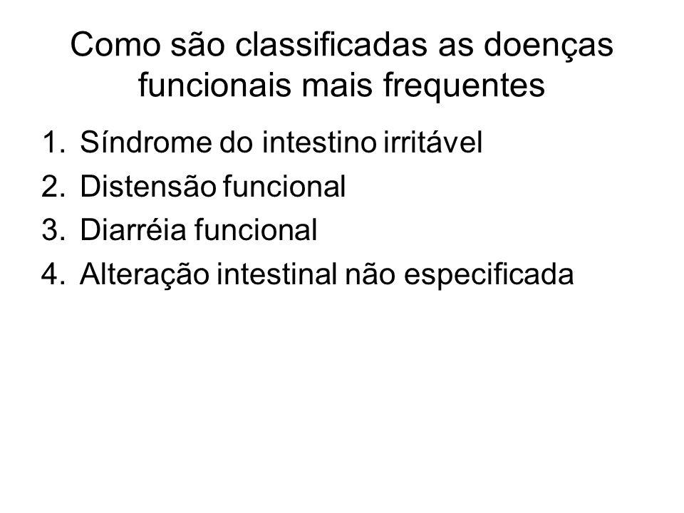Como são classificadas as doenças funcionais mais frequentes 1.Síndrome do intestino irritável 2.Distensão funcional 3.Diarréia funcional 4.Alteração
