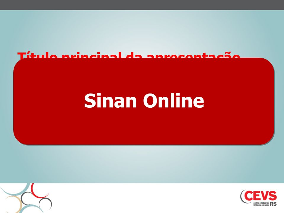 Título principal da apresentação fa nfanf mfamf nfamfna nfan fnan Nome do Congresso | Cidade da Apresentação, ESTADO Autor | Divisão | email@saude.rs.gov.br Sinan Online